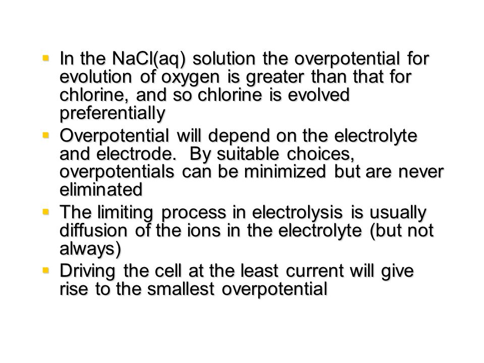 In the NaCl(aq) solution the overpotential for evolution of oxygen is greater than that for chlorine, and so chlorine is evolved preferentially