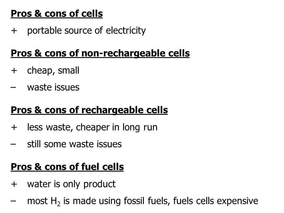 Pros & cons of cells + portable source of electricity. Pros & cons of non-rechargeable cells. + cheap, small.