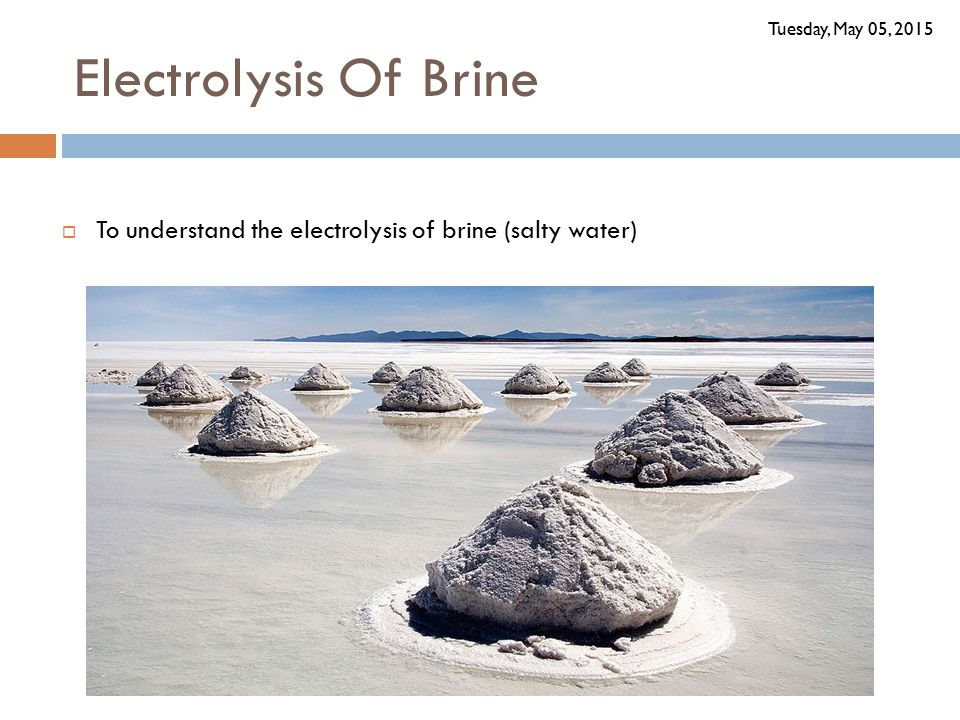 Friday, April 14, 2017 Electrolysis Of Brine To understand the electrolysis of brine (salty water)