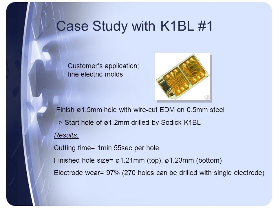 Case Study with K1BL #1 Customer's application; fine electric molds