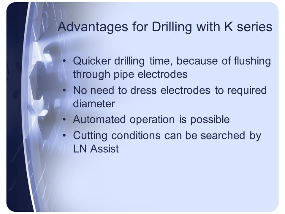 Advantages for Drilling with K series