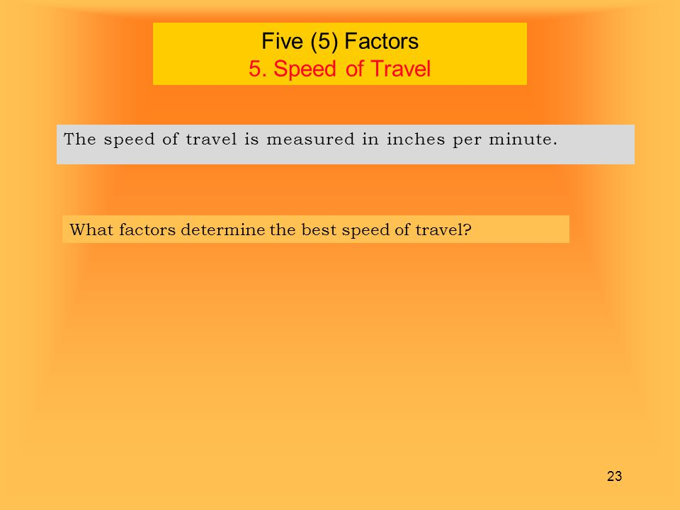 Five (5) Factors 5. Speed of Travel