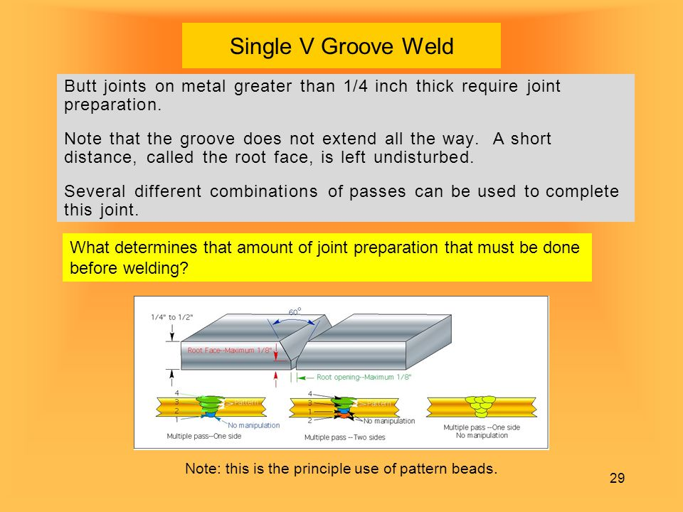 Single V Groove Weld Butt joints on metal greater than 1/4 inch thick require joint preparation.