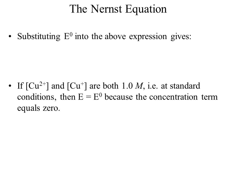 The Nernst Equation Substituting E0 into the above expression gives: