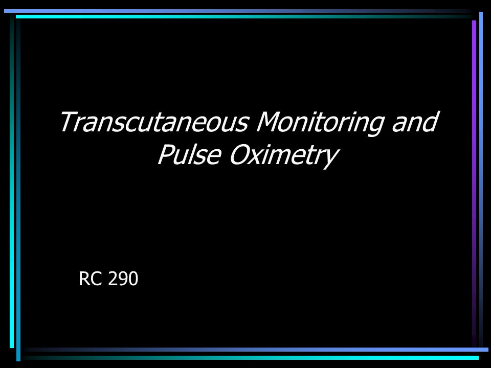 Transcutaneous Monitoring and Pulse Oximetry