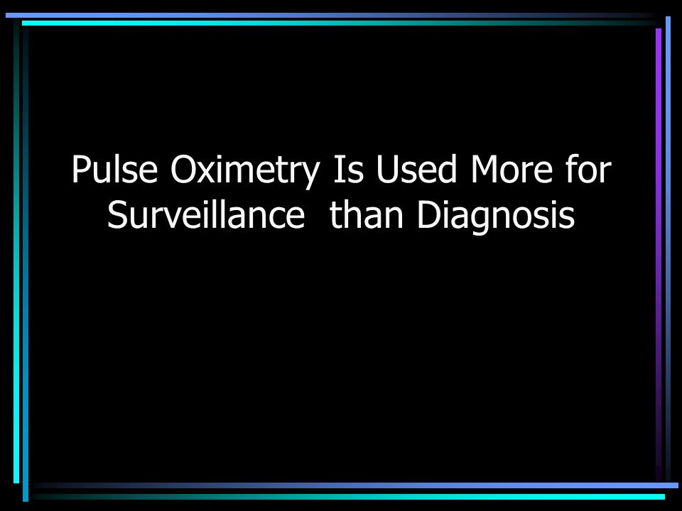 Pulse Oximetry Is Used More for Surveillance than Diagnosis