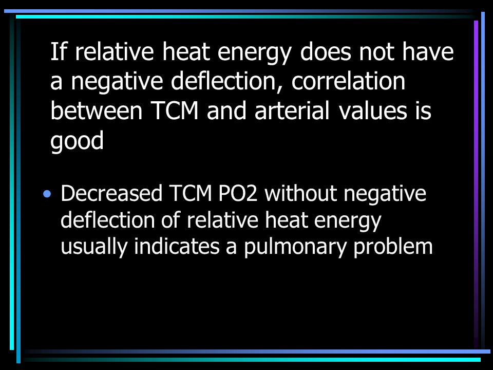 If relative heat energy does not have a negative deflection, correlation between TCM and arterial values is good