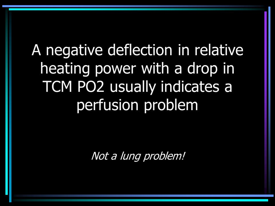 A negative deflection in relative heating power with a drop in TCM PO2 usually indicates a perfusion problem