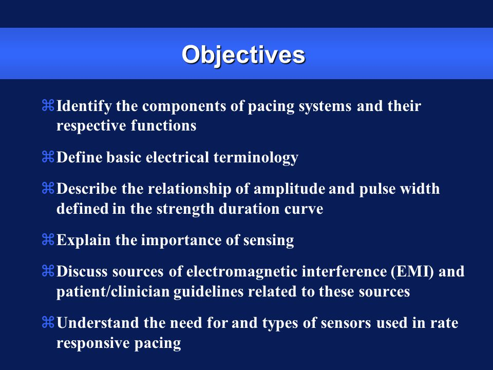 Objectives Identify the components of pacing systems and their respective functions. Define basic electrical terminology.