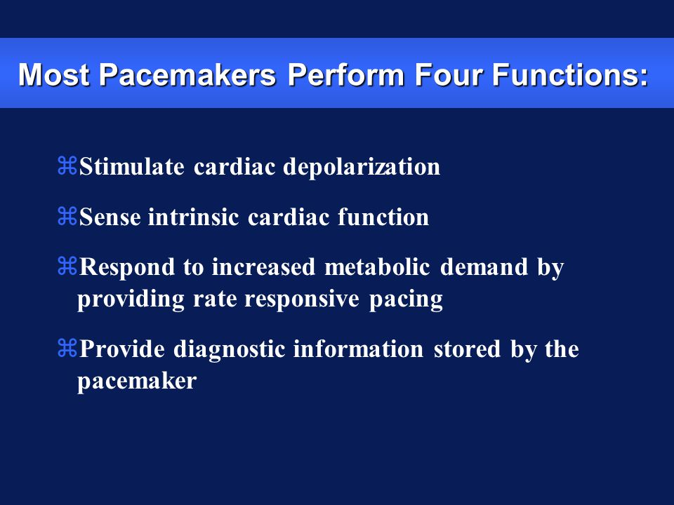Most Pacemakers Perform Four Functions: