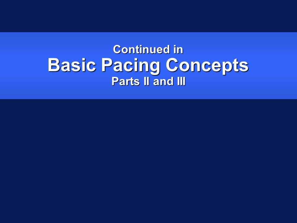 Continued in Basic Pacing Concepts Parts II and III