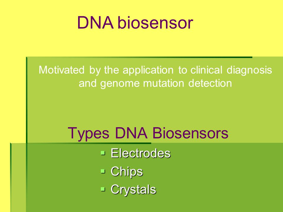 DNA biosensor Types DNA Biosensors Electrodes Chips Crystals