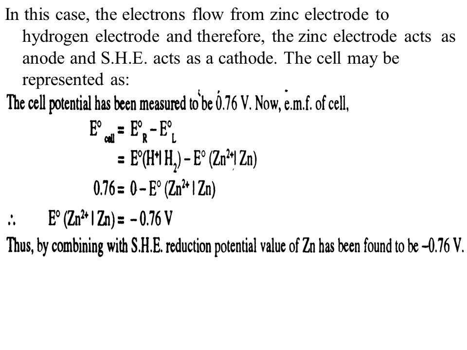 In this case, the electrons flow from zinc electrode to hydrogen electrode and therefore, the zinc electrode acts as anode and S.H.E.