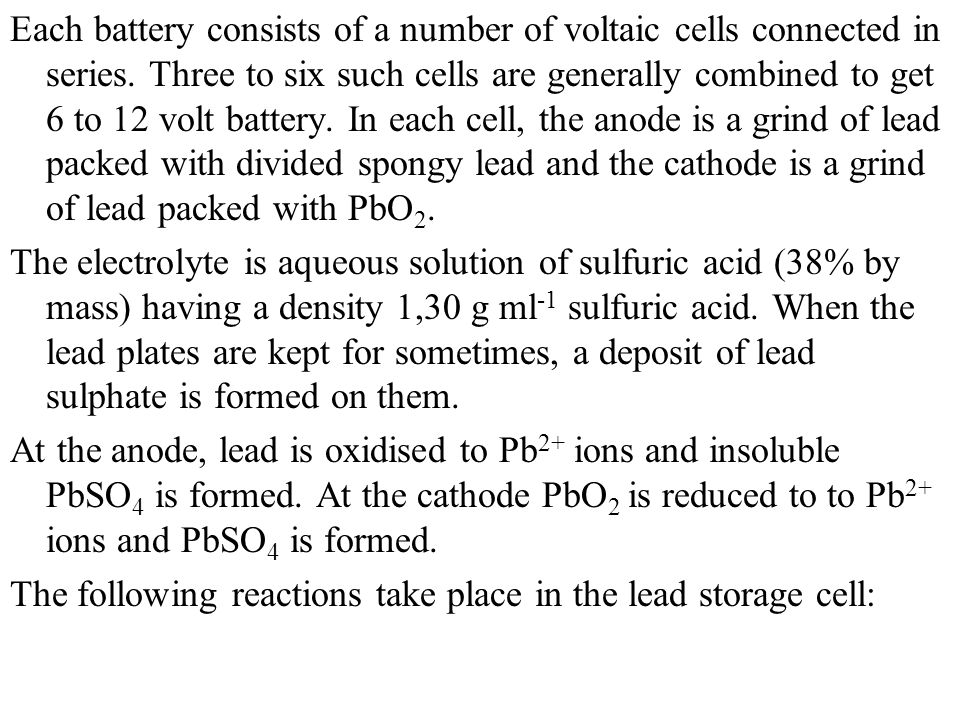 Each battery consists of a number of voltaic cells connected in series