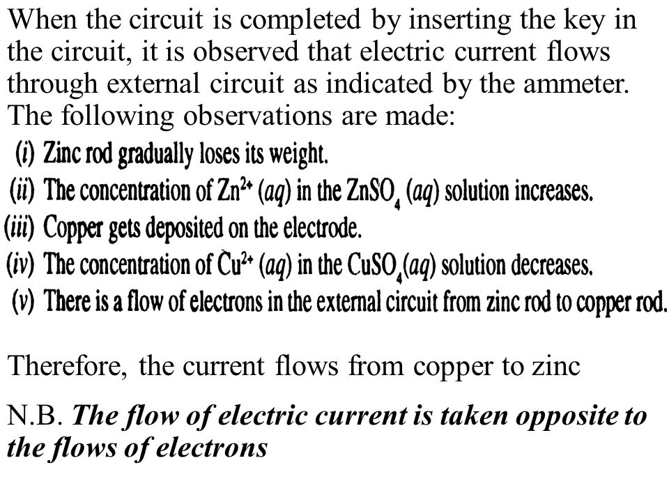 When the circuit is completed by inserting the key in the circuit, it is observed that electric current flows through external circuit as indicated by the ammeter. The following observations are made: