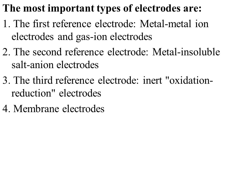 The most important types of electrodes are:
