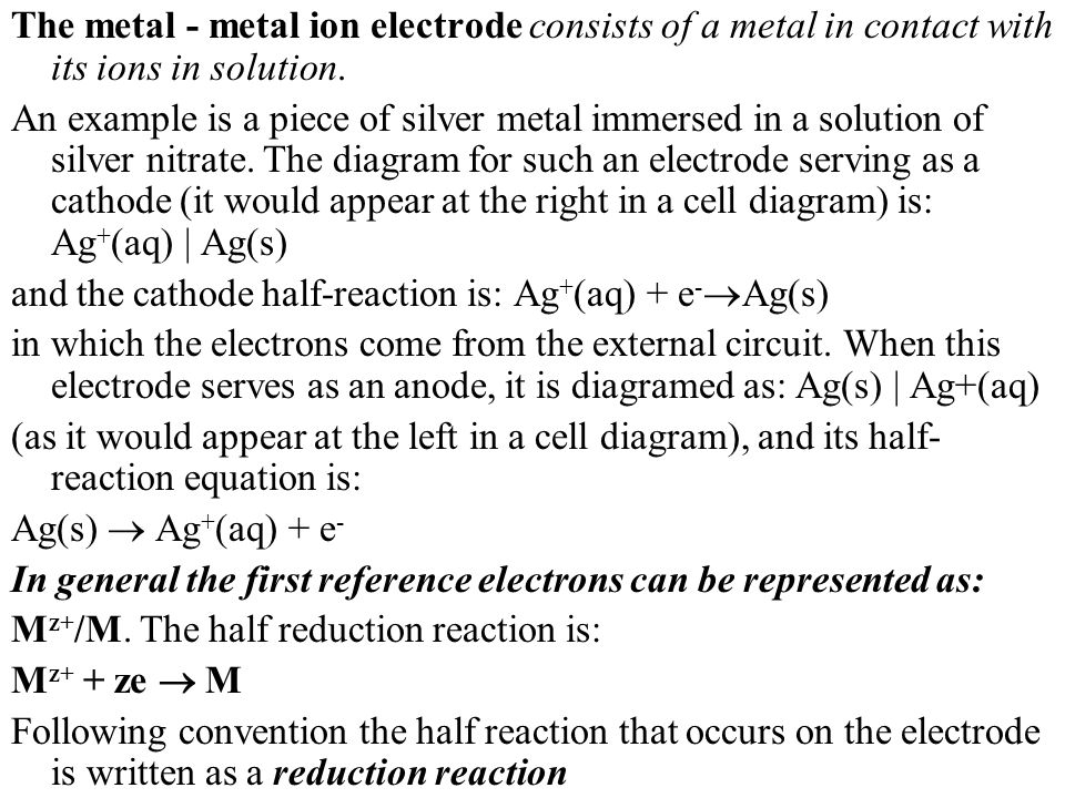 The metal - metal ion electrode consists of а metal in contact with its ions in solution.