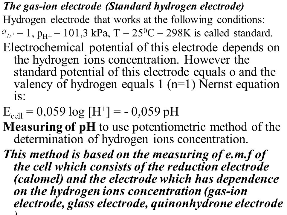 The gas-ion electrode (Standard hydrogen electrode)