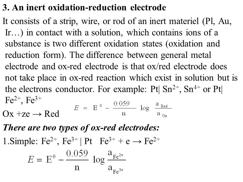 3. An inert oxidation-reduction electrode