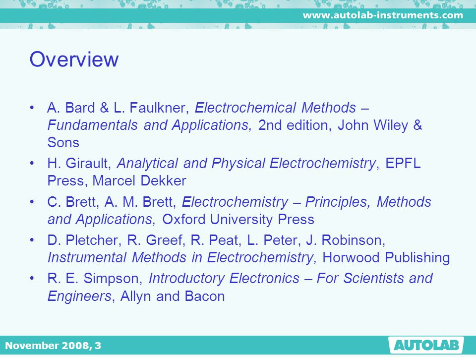 Overview A. Bard & L. Faulkner, Electrochemical Methods – Fundamentals and Applications, 2nd edition, John Wiley & Sons.