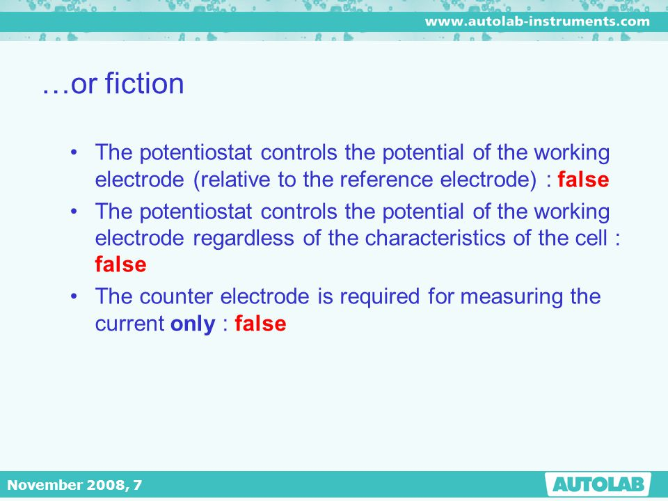 …or fiction The potentiostat controls the potential of the working electrode (relative to the reference electrode) : false.