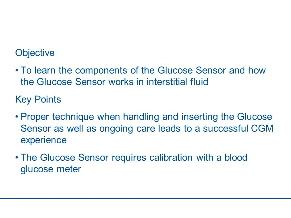 Objective To learn the components of the Glucose Sensor and how the Glucose Sensor works in interstitial fluid.