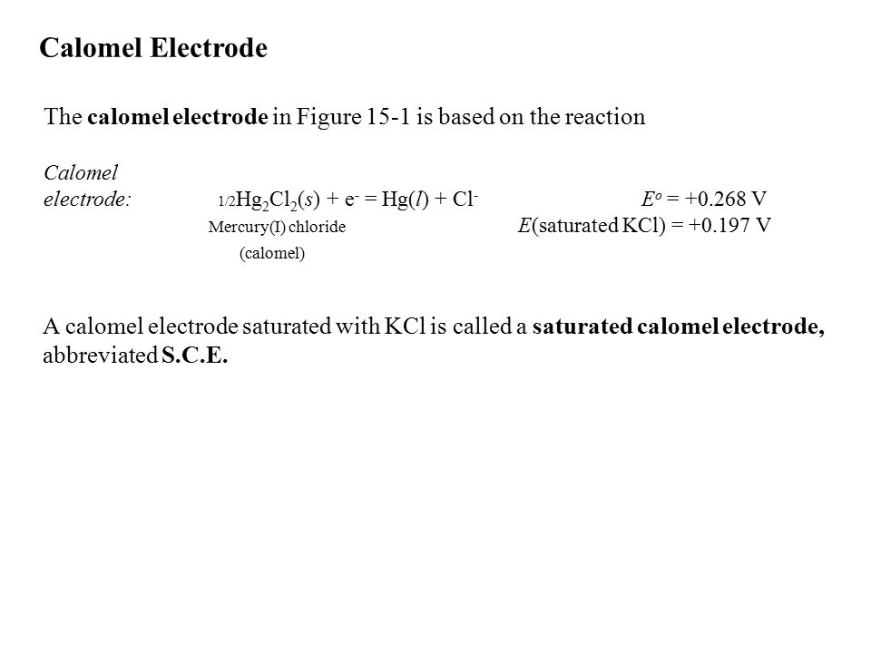 Calomel Electrode The calomel electrode in Figure 15-1 is based on the reaction. Calomel.