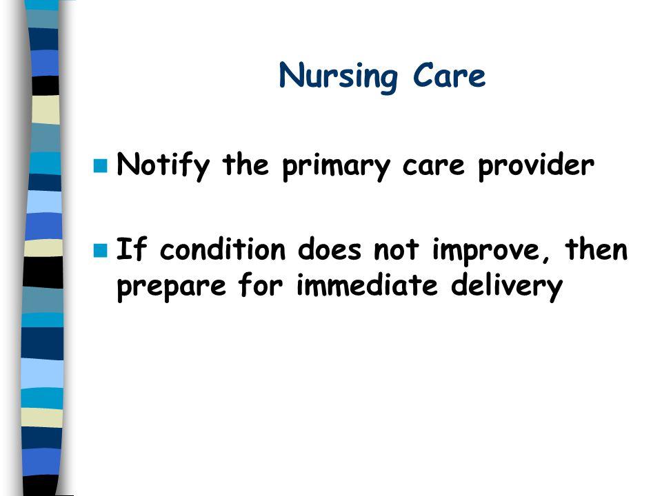 Nursing Care Notify the primary care provider