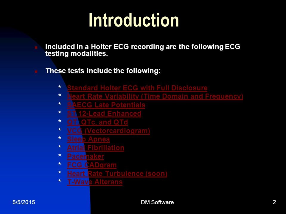 Introduction Included in a Holter ECG recording are the following ECG testing modalities. These tests include the following: