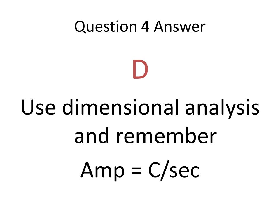 Use dimensional analysis and remember
