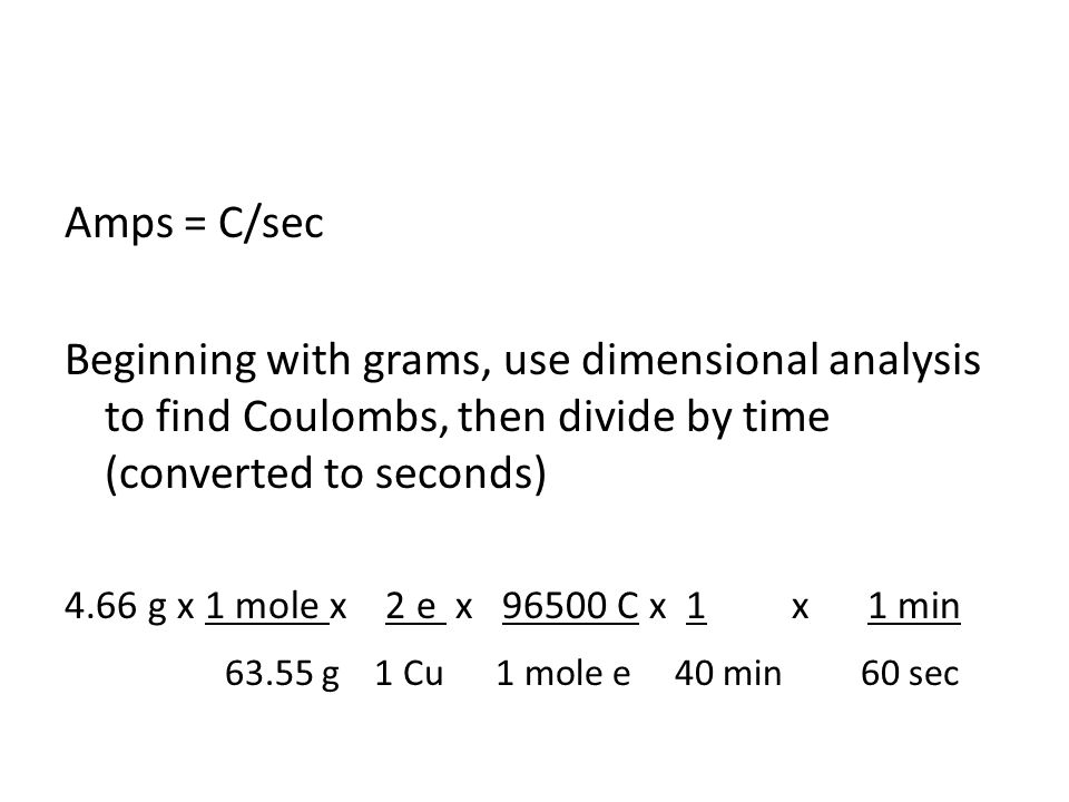 Amps = C/sec Beginning with grams, use dimensional analysis to find Coulombs, then divide by time (converted to seconds)