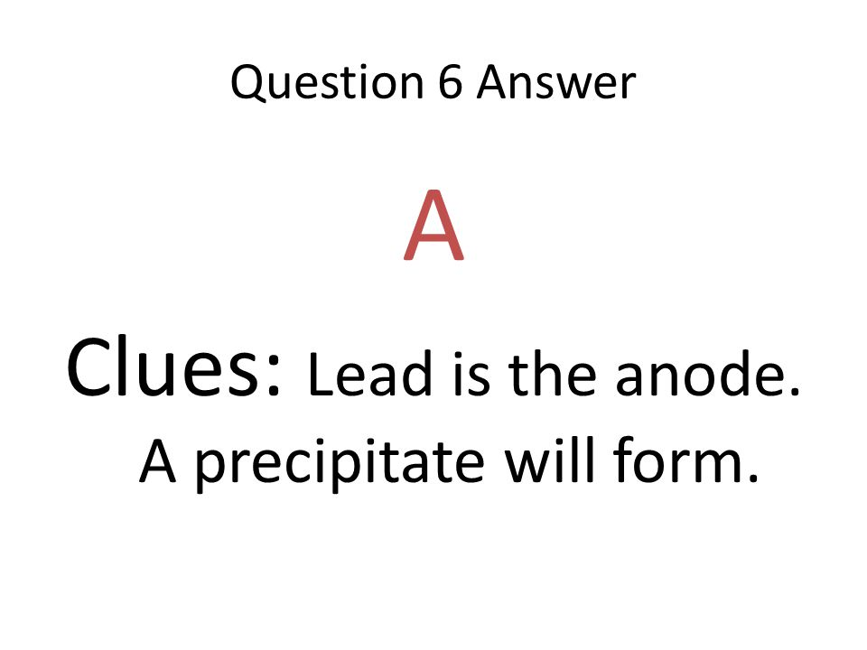 Clues: Lead is the anode. A precipitate will form.