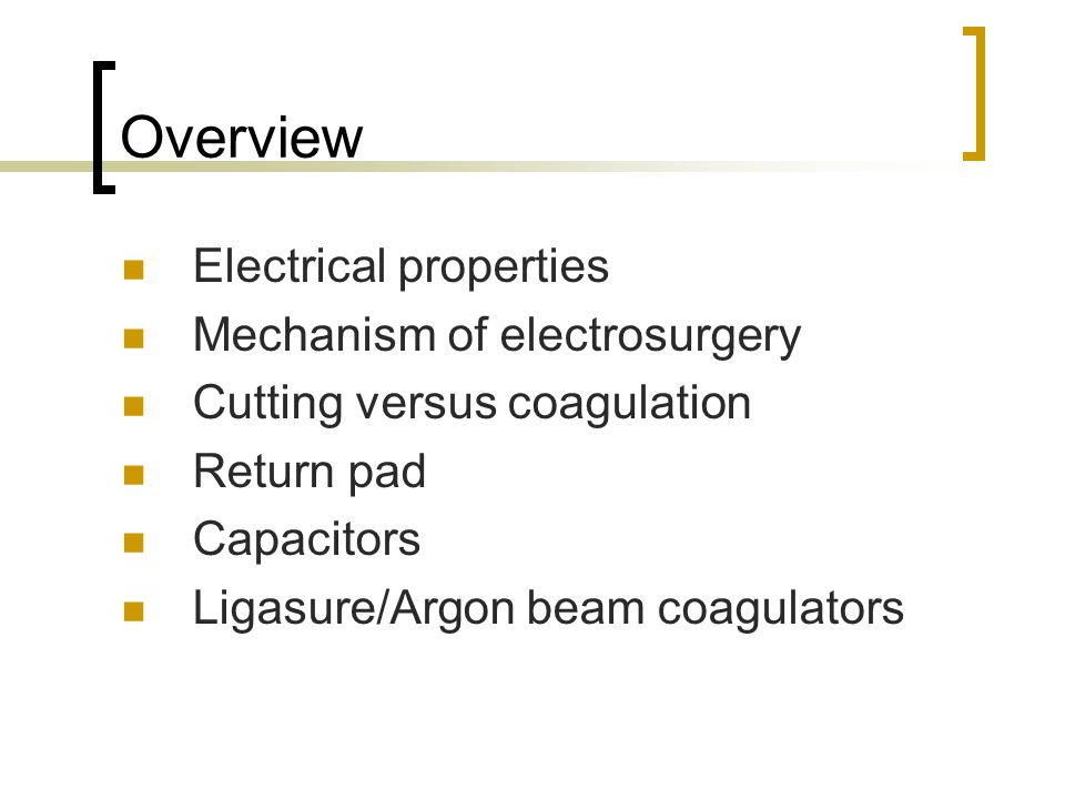 Overview Electrical properties Mechanism of electrosurgery