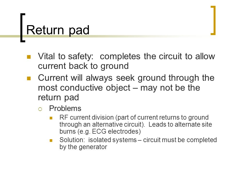 Return pad Vital to safety: completes the circuit to allow current back to ground.