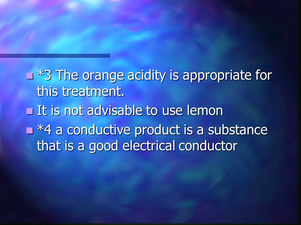*3 The orange acidity is appropriate for this treatment.