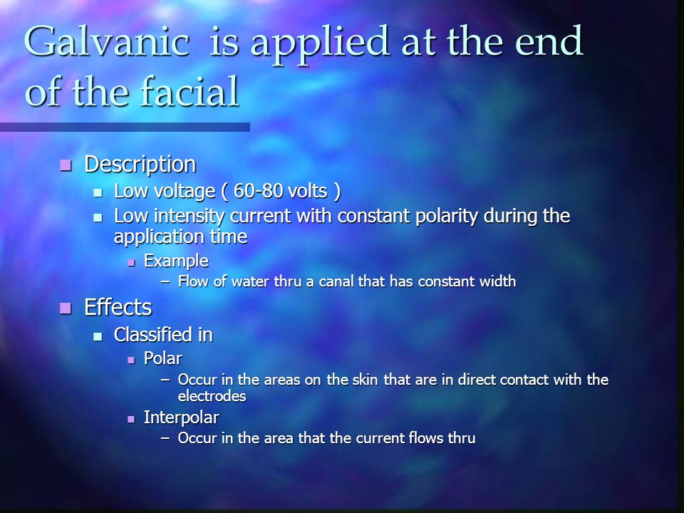 Galvanic is applied at the end of the facial