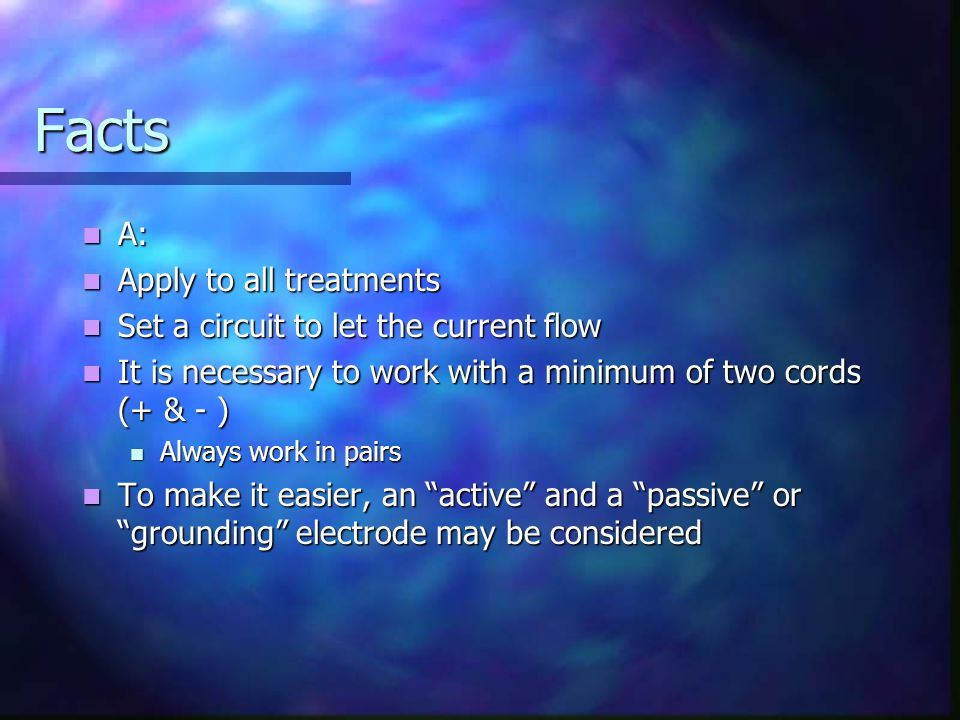 Facts A: Apply to all treatments Set a circuit to let the current flow