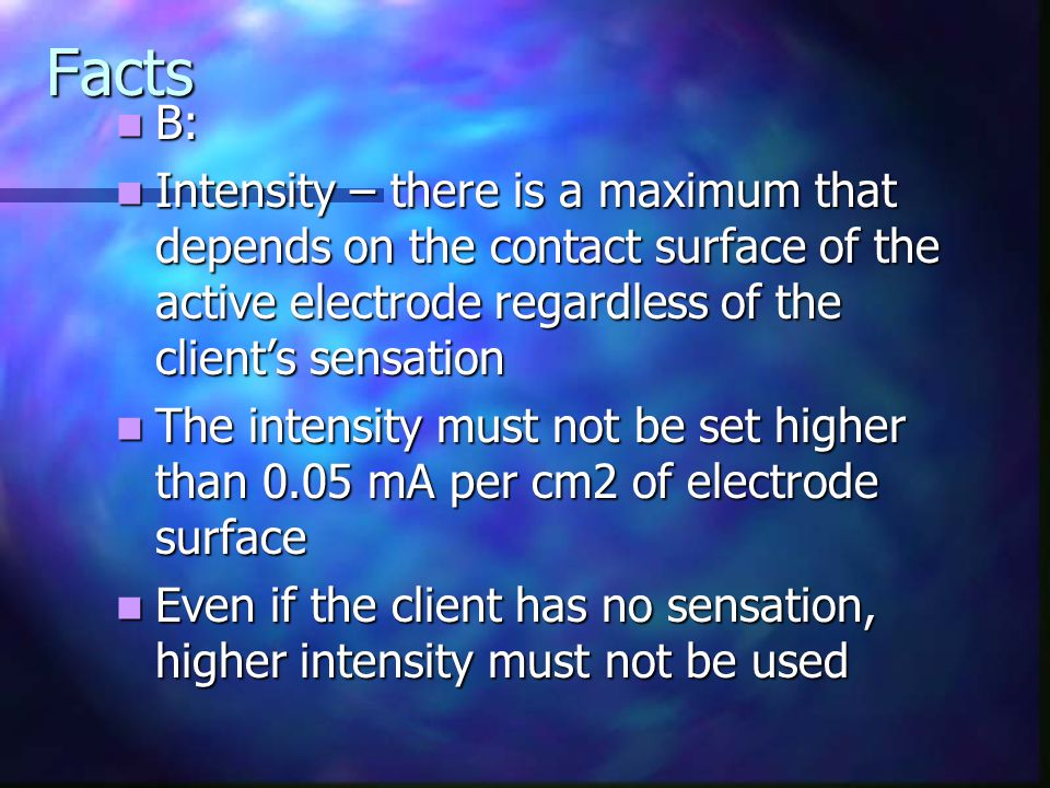 Facts B: Intensity – there is a maximum that depends on the contact surface of the active electrode regardless of the client's sensation.