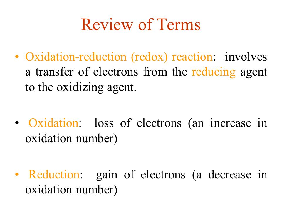 Review of Terms Oxidation-reduction (redox) reaction: involves a transfer of electrons from the reducing agent to the oxidizing agent.