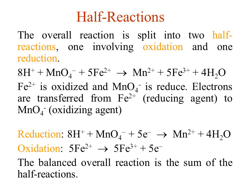 Half-Reactions The overall reaction is split into two half-reactions, one involving oxidation and one reduction.