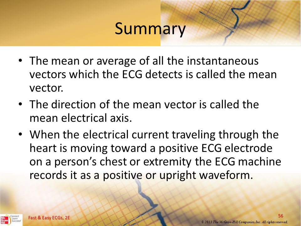 Summary The mean or average of all the instantaneous vectors which the ECG detects is called the mean vector.