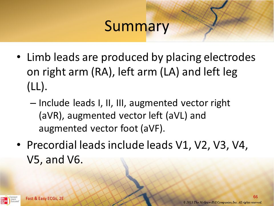 Summary Limb leads are produced by placing electrodes on right arm (RA), left arm (LA) and left leg (LL).