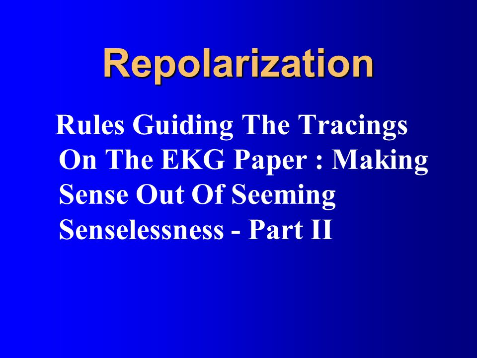 Repolarization Rules Guiding The Tracings On The EKG Paper : Making Sense Out Of Seeming Senselessness - Part II.