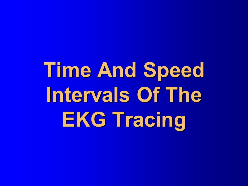 Time And Speed Intervals Of The EKG Tracing
