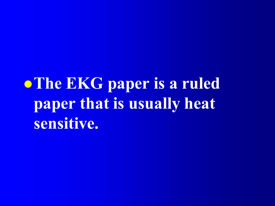 The EKG paper is a ruled paper that is usually heat sensitive.