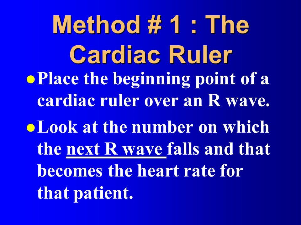 Method # 1 : The Cardiac Ruler
