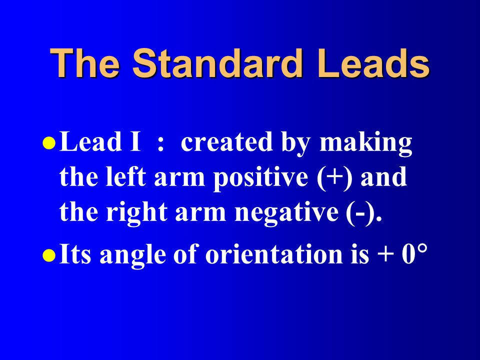 The Standard Leads Lead I : created by making the left arm positive (+) and the right arm negative (-).