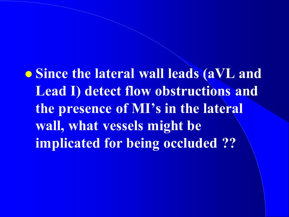 Since the lateral wall leads (aVL and Lead I) detect flow obstructions and the presence of MI's in the lateral wall, what vessels might be implicated for being occluded