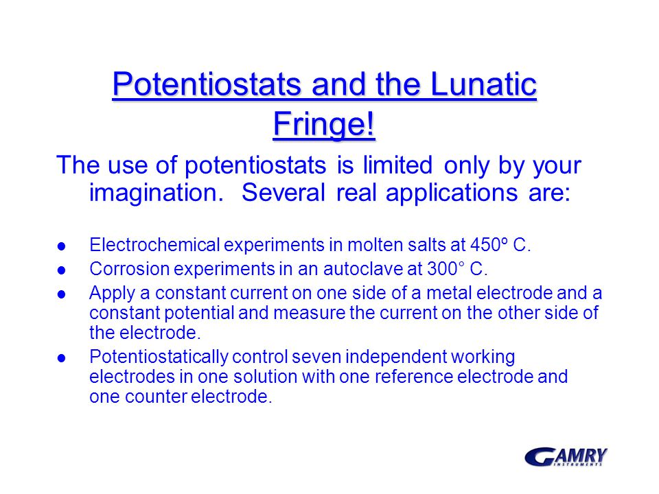 Potentiostats and the Lunatic Fringe!