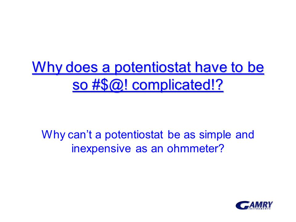 Why does a potentiostat have to be so #$@! complicated!